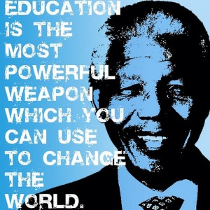 """""""Education is the most powerful weapon which you can use to change the world"""" -Nelson Mandela"""